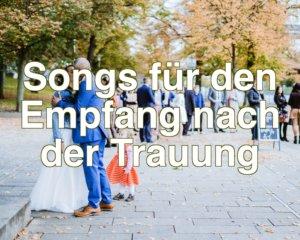 Songs für den Empfang nach der Trauung